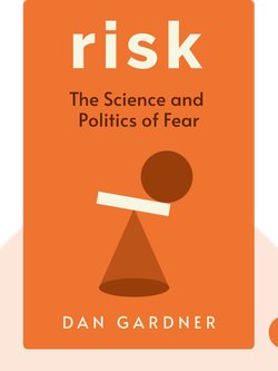 Risk: The Science and Politics of Fear by Dan Gardner