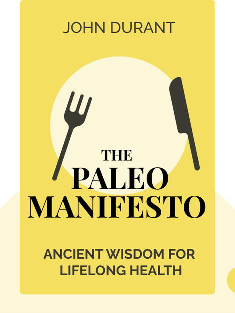 The Paleo Manifesto: Ancient Wisdom for Lifelong Health by John Durant