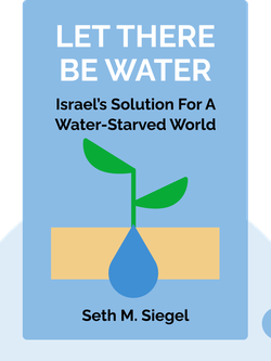Let There Be Water: Israel's Solution for a Water-Starved World by Seth M. Siegel