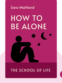 How to Be Alone: The School of Life by Sara Maitland