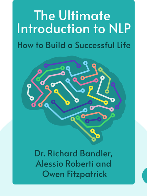 The Ultimate Introduction to NLP: How to Build a Successful Life von Dr. Richard Bandler, Alessio Roberti and Owen Fitzpatrick