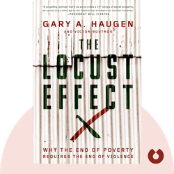 The Locust Effect: Why the End of Poverty Requires the End of Violence by Gary A. Haugen and Victor Boutros