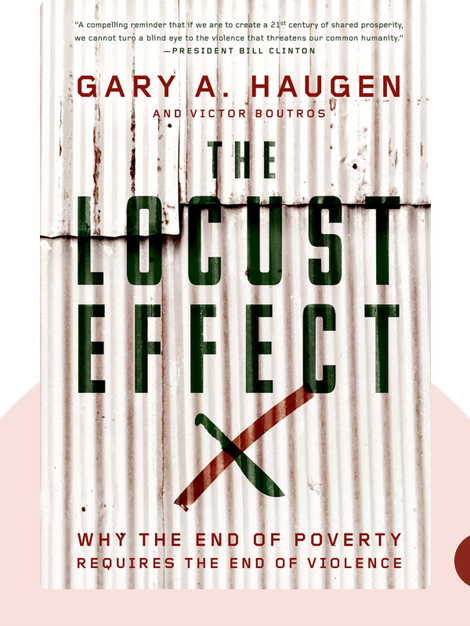 The Locust Effect: Why the End of Poverty Requires the End of Violence von Gary A. Haugen and Victor Boutros