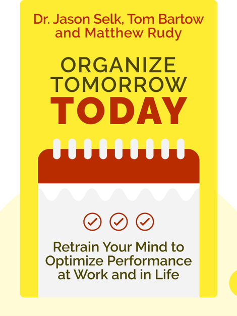 Organize Tomorrow Today: Eight Ways to Retrain Your Mind to Optimize Performance at Work and in Life by Dr. Jason Selk, Tom Bartow and Matthew Rudy