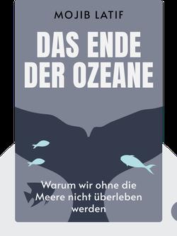 Das Ende der Ozeane: Warum wir ohne die Meere nicht überleben werden by Mojib Latif