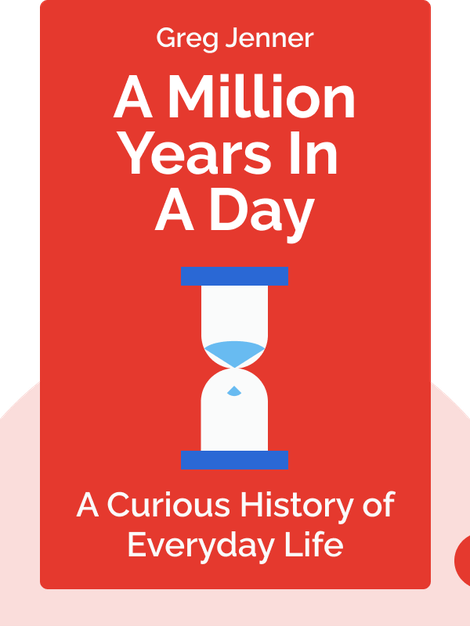 A Million Years In A Day: A Curious History of Everyday Life From the Stone Age to the Phone Age von Greg Jenner