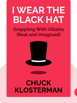 I Wear the Black Hat: Grappling With Villains (Real and Imagined) von Chuck Klosterman