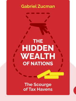 The Hidden Wealth of Nations: The Scourge of Tax Havens by Gabriel Zucman