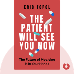 The Patient Will See You Now: The Future of Medicine is in Your Hands by Eric Topol