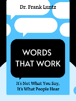 Words That Work: It's Not What You Say, It's What People Hear by Dr. Frank Luntz