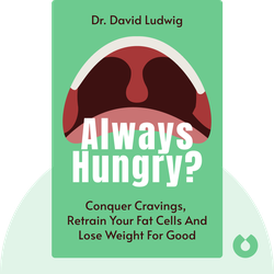 Always Hungry?: Conquer Cravings, Retrain Your Fat Cells And Lose Weight Permanently by Dr. David Ludwig
