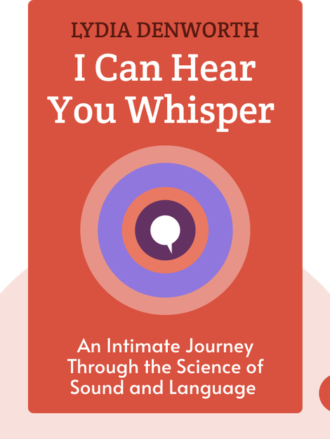 I Can Hear You Whisper: An Intimate Journey Through the Science of Sound and Language von Lydia Denworth