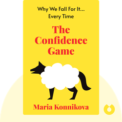 The Confidence Game: Why We Fall For It . . . Every Time by Maria Konnikova