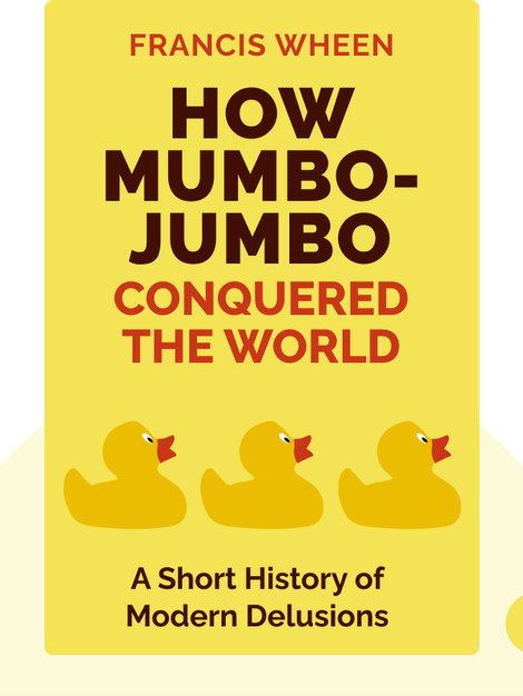 How Mumbo-Jumbo Conquered the World: A Short History of Modern Delusions by Francis Wheen
