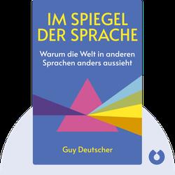 Im Spiegel der Sprache: Warum die Welt in anderen Sprachen anders aussieht von Guy Deutscher