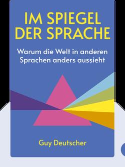 Im Spiegel der Sprache: Warum die Welt in anderen Sprachen anders aussieht by Guy Deutscher