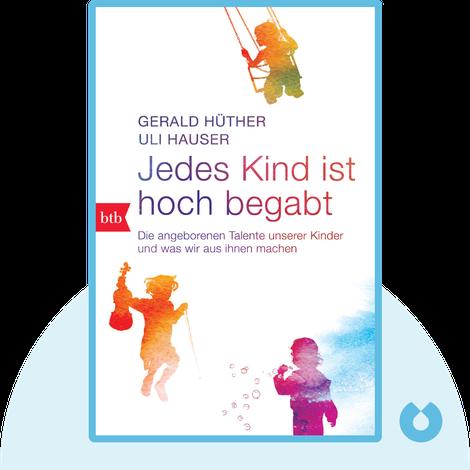 Jedes Kind ist hoch begabt von Gerald Hüther & Uli Hauser