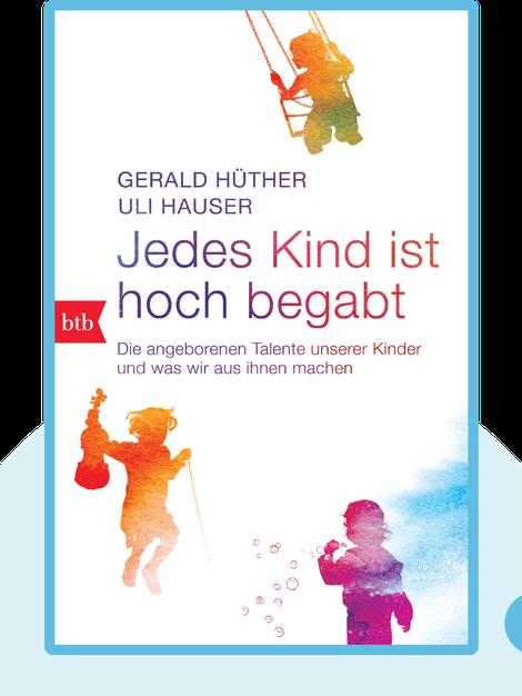Jedes Kind ist hoch begabt: Die angeborenen Talente unserer Kinder und was wir aus ihnen machen by Gerald Hüther & Uli Hauser