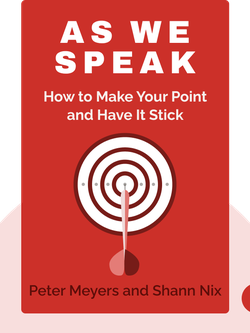 As We Speak: How to Make Your Point and Have It Stick by Peter Meyers and Shann Nix