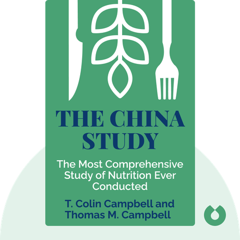 The China Study by T. Colin Campbell and Thomas M. Campbell