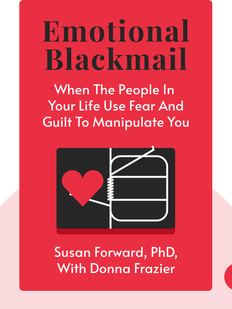 Emotional Blackmail: When the People in Your Life Use Fear, Obligation, and Guilt to Manipulate You von Susan Forward, PhD, with Donna Frazier