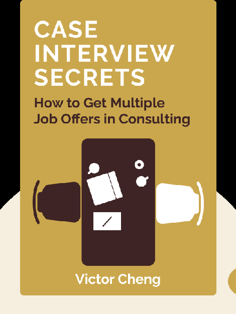 Case Interview Secrets: A Former McKinsey Interviewer Reveals How to Get Multiple Job Offers in Consulting by Victor Cheng