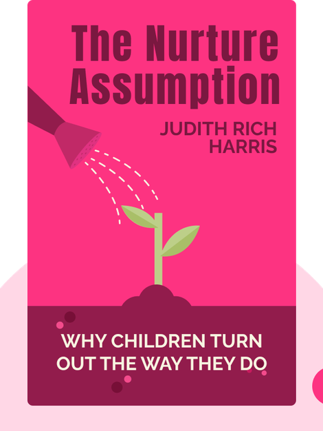 The Nurture Assumption: Why Children Turn Out the Way They Do by Judith Rich Harris