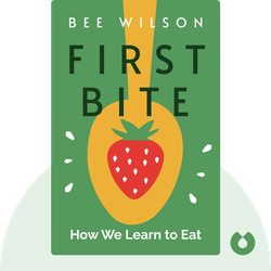 First Bite: How We Learn to Eat von Bee Wilson