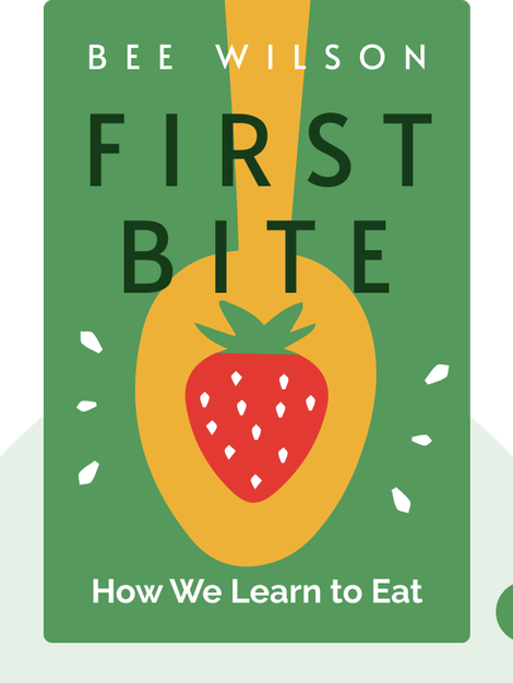 First Bite: How We Learn to Eat by Bee Wilson
