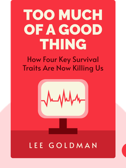 Too Much of a Good Thing: How Four Key Survival Traits Are Now Killing Us by Lee Goldman