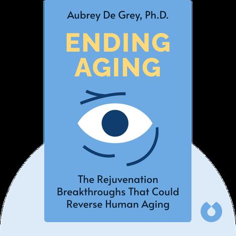 Ending Aging by Aubrey de Grey, Ph.D.