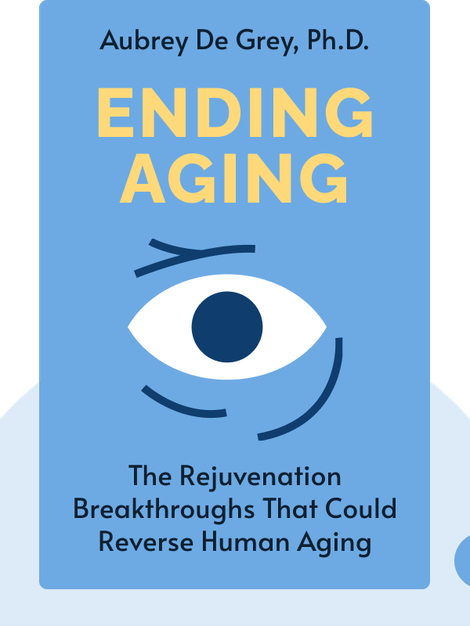 Ending Aging: The Rejuvenation Breakthroughs That Could Reverse Human Aging in Our Lifetime by Aubrey de Grey, Ph.D.