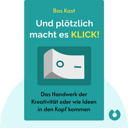 Und plötzlich macht es KLICK!: Das Handwerk der Kreativität oder wie die guten Ideen in den Kopf kommen von Bas Kast