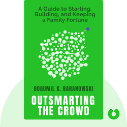 Outsmarting the Crowd: A Value Investor's Guide to Starting, Building, and Keeping a Family Fortune by Bogumil K. Baranowski