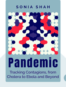 Pandemic: Tracking Contagions, from Cholera to Ebola and Beyond von Sonia Shah