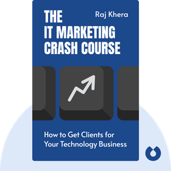 The IT Marketing Crash Course: How to Get Clients for Your Technology Business von Raj Khera