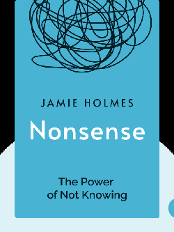 Nonsense: The Power of Not Knowing by Jamie Holmes