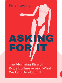 Asking for It: The Alarming Rise of Rape Culture – and What We Can Do about It by Kate Harding