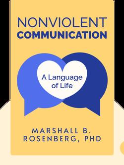 Nonviolent Communication: A Language of Life von Marshall B. Rosenberg, PhD