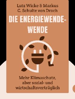 Die Energiewende-Wende: Mehr Klimaschutz, aber sozial- und wirtschaftsverträglich von Lutz Wicke & Markus C. Schulte von Drach