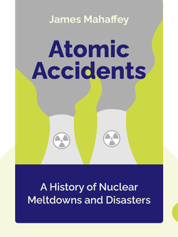 Atomic Accidents: A History of Nuclear Meltdowns and Disasters from the Ozark Mountains to Fukushima von James Mahaffey