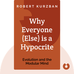 Why Everyone (Else) Is a Hypocrite: Evolution and the Modular Mind by Robert Kurzban
