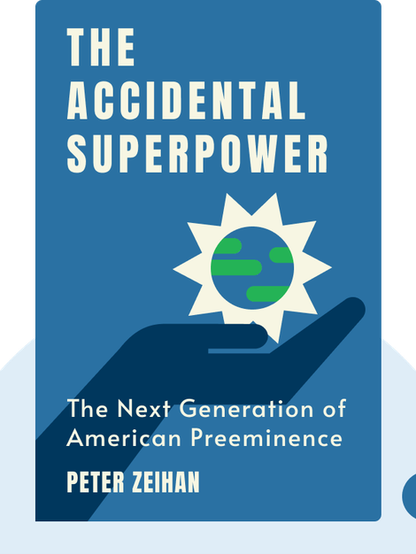 The Accidental Superpower: The Next Generation of American Preeminence and the Coming Global Disorder by Peter Zeihan