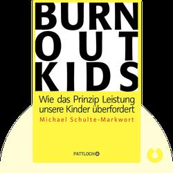 Burnout-Kids: Wie das Prinzip Leistung unsere Kinder überfordert von Michael Schulte-Markwort