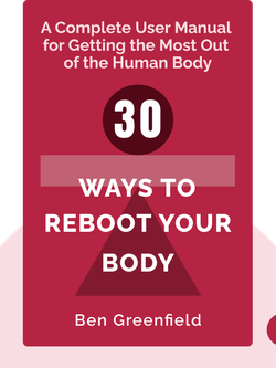 30 Ways to Reboot Your Body: A Complete User Manual for Getting the Most Out of the Human Body von Ben Greenfield