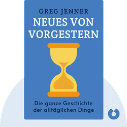 Neues von vorgestern: Die ganze Geschichte der alltäglichen Dinge von Greg Jenner