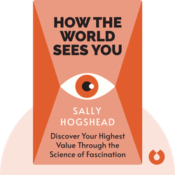 How the World Sees You: Discover Your Highest Value Through the Science of Fascination von Sally Hogshead
