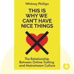 This is Why We Can't Have Nice Things: Mapping the Relationship Between Online Trolling and Mainstream Culture von Whitney Phillips