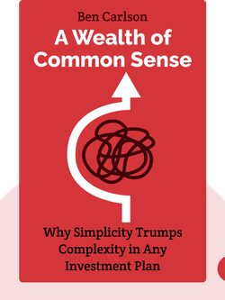 A Wealth of Common Sense: Why Simplicity Trumps Complexity in Any Investment Plan by Ben Carlson