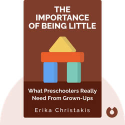 The Importance of Being Little: What Preschoolers Really Need From Grown-Ups by Erika Christakis
